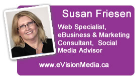 Susan Friesen: Web Specialist, eBusiness & Marketing Consultant, Social Media Advisor with eVisionMedia.ca